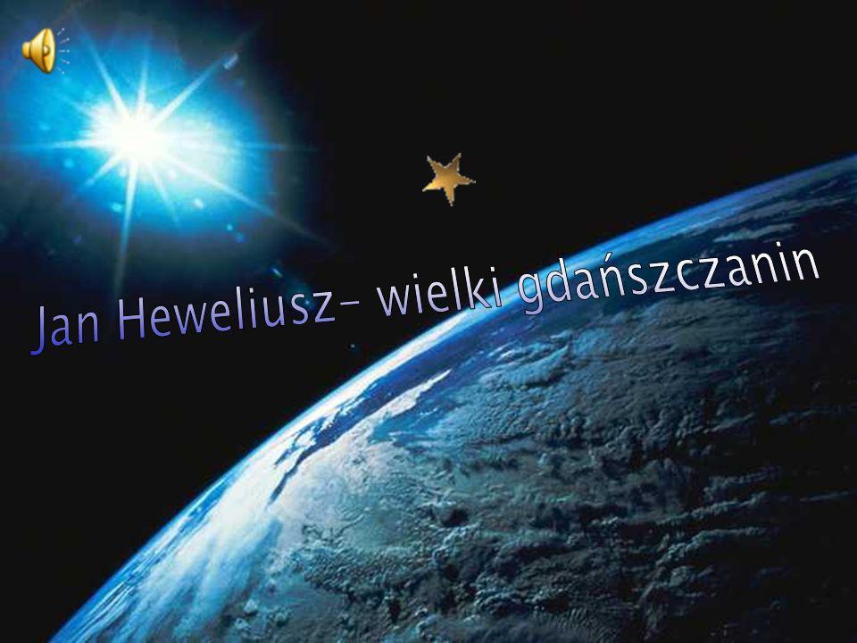 Jan Heweliusz- wielki gdańszczanin