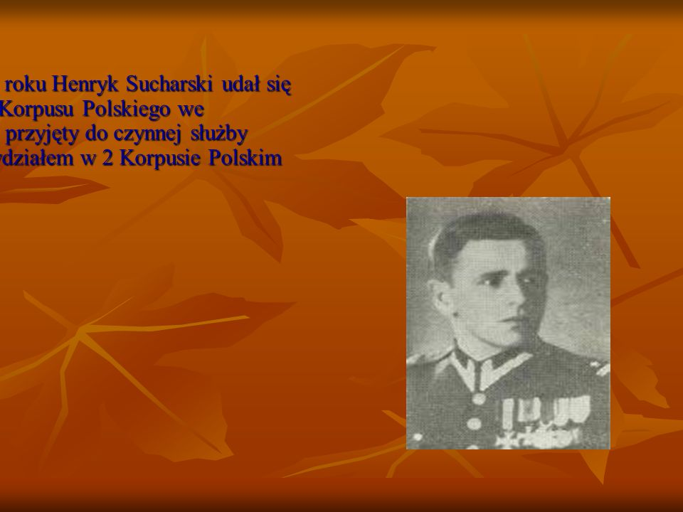 Od 14 grudnia 1945 roku Henryk Sucharski udał się do dowództwa 2 Korpusu Polskiego we Włoszech.