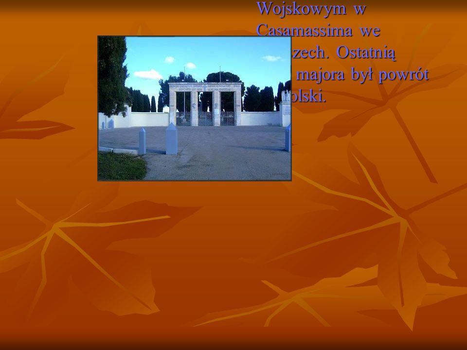 Dnia 1 września 1946 roku majora pochowano na Polskim Cmentarzu Wojskowym w Casamassima we Włoszech.