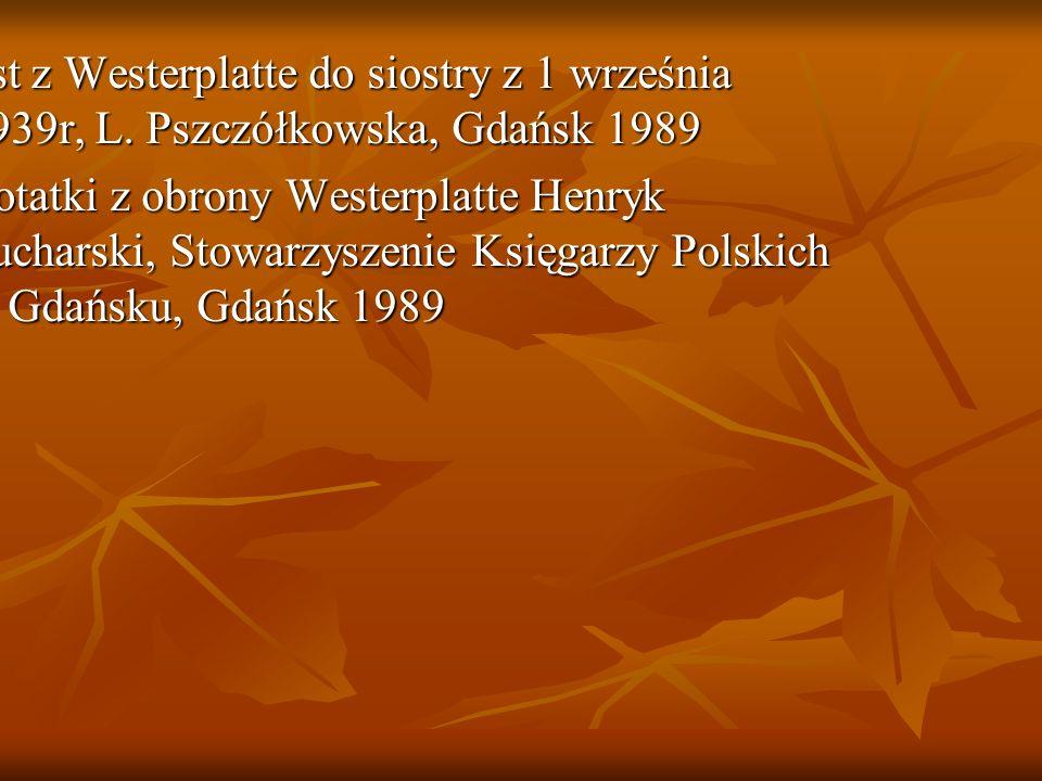 BIBLIOGRAFIA 1List z Westerplatte do siostry z 1 września 1939r, L. Pszczółkowska, Gdańsk 1989.