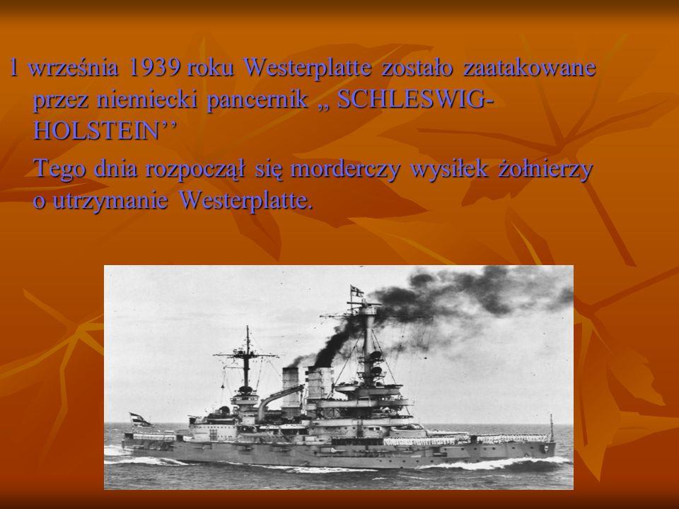 1 września 1939 roku Westerplatte zostało zaatakowane przez niemiecki pancernik ,, SCHLESWIG-HOLSTEIN''