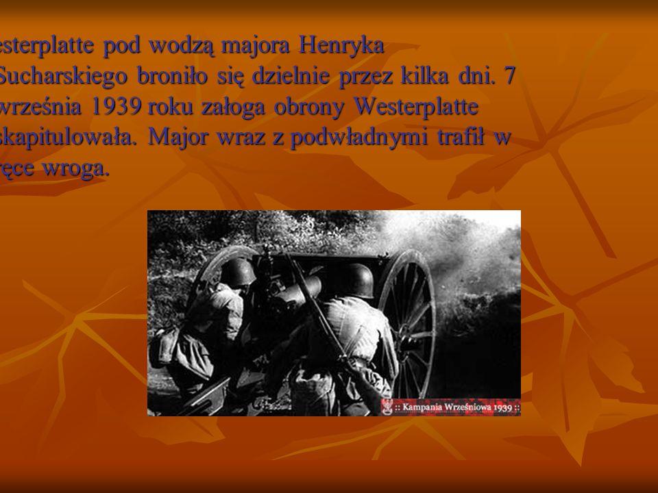 Westerplatte pod wodzą majora Henryka Sucharskiego broniło się dzielnie przez kilka dni.