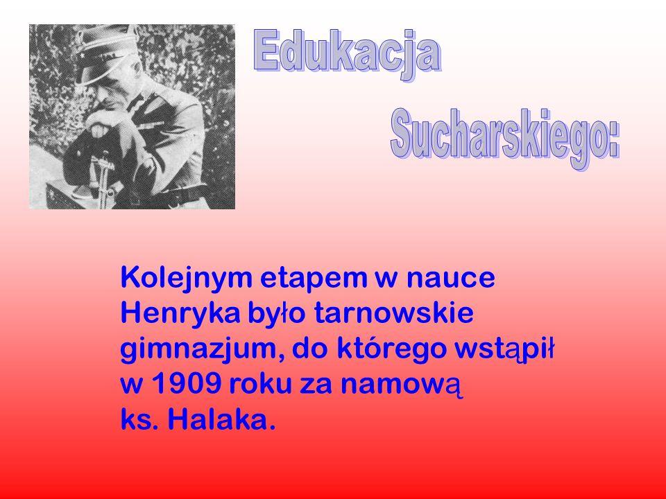 Edukacja Sucharskiego: Kolejnym etapem w nauce Henryka było tarnowskie gimnazjum, do którego wstąpił w 1909 roku za namową ks.