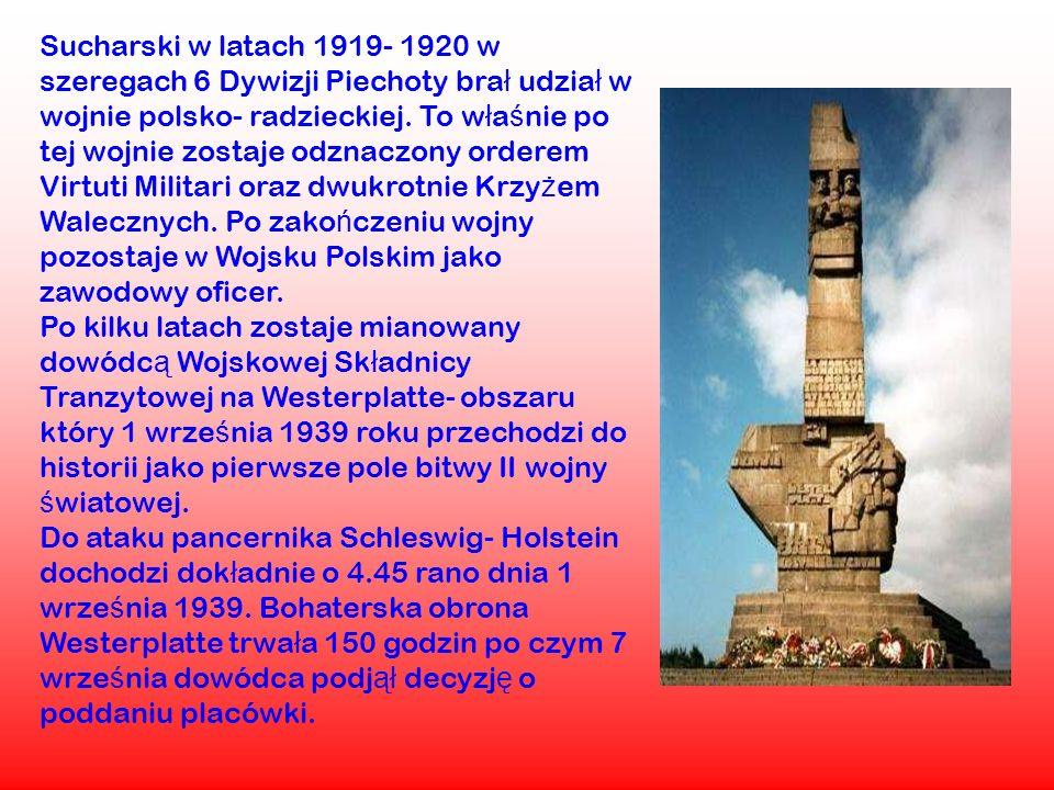 Sucharski w latach 1919- 1920 w szeregach 6 Dywizji Piechoty brał udział w wojnie polsko- radzieckiej.