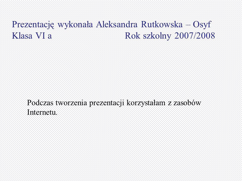 Prezentację wykonała Aleksandra Rutkowska – Osyf