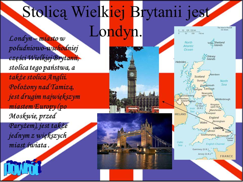 Stolicą Wielkiej Brytanii jest Londyn.