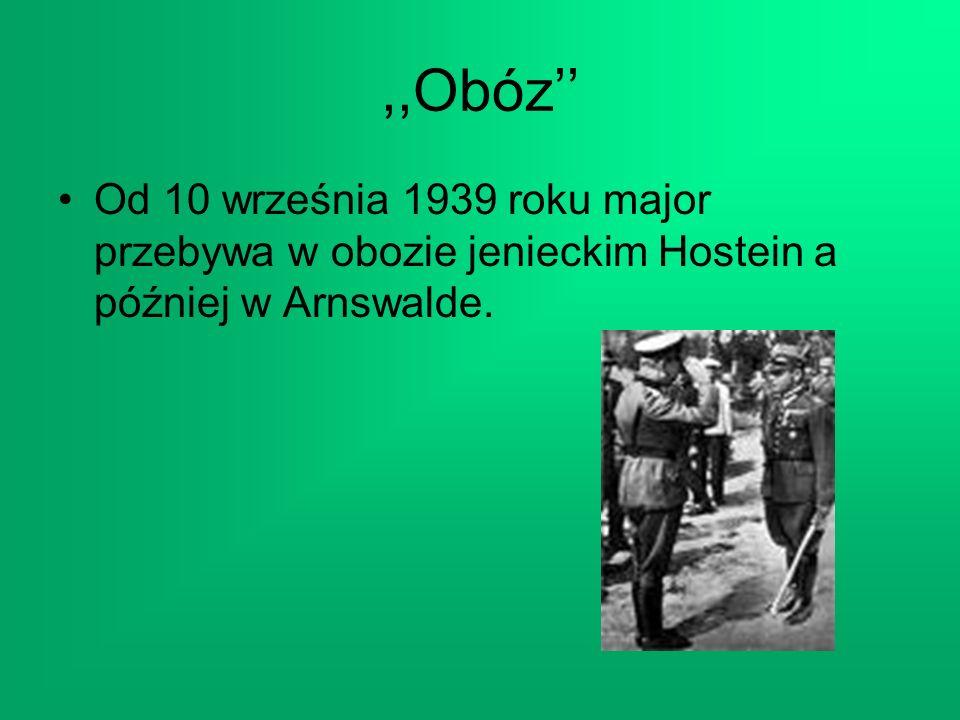,,Obóz'' Od 10 września 1939 roku major przebywa w obozie jenieckim Hostein a później w Arnswalde.