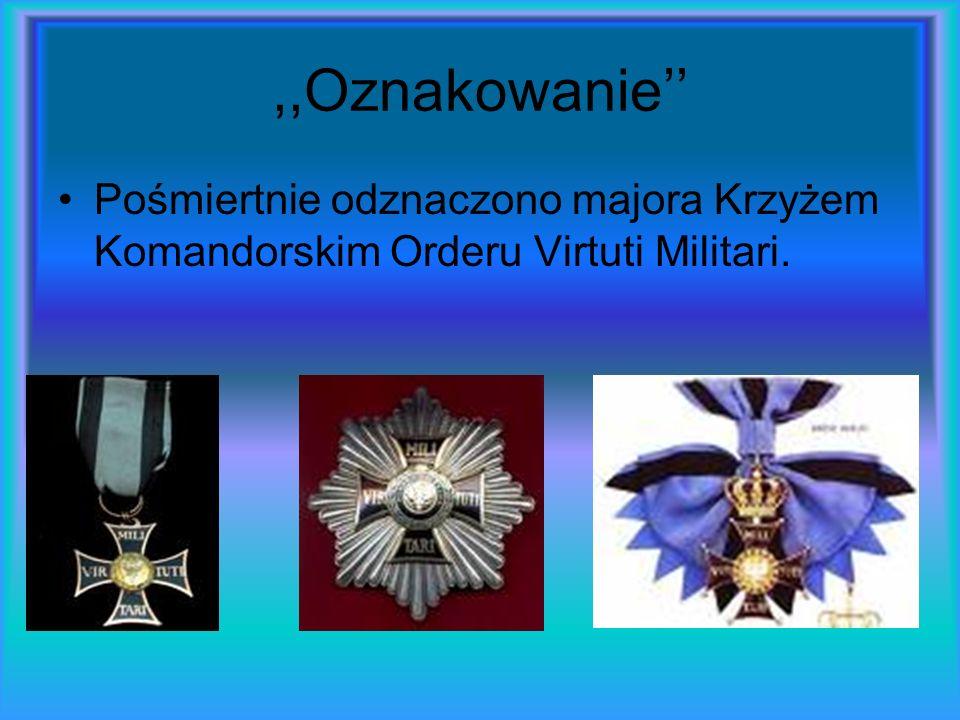 ,,Oznakowanie'' Pośmiertnie odznaczono majora Krzyżem Komandorskim Orderu Virtuti Militari.
