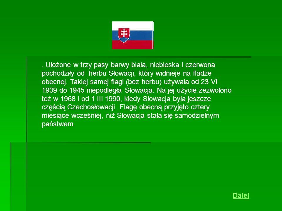 . Ułożone w trzy pasy barwy biała, niebieska i czerwona pochodziły od herbu Słowacji, który widnieje na fladze obecnej. Takiej samej flagi (bez herbu) używała od 23 VI 1939 do 1945 niepodległa Słowacja. Na jej użycie zezwolono też w 1968 i od 1 III 1990, kiedy Słowacja była jeszcze częścią Czechosłowacji. Flagę obecną przyjęto cztery miesiące wcześniej, niż Słowacja stała się samodzielnym państwem.