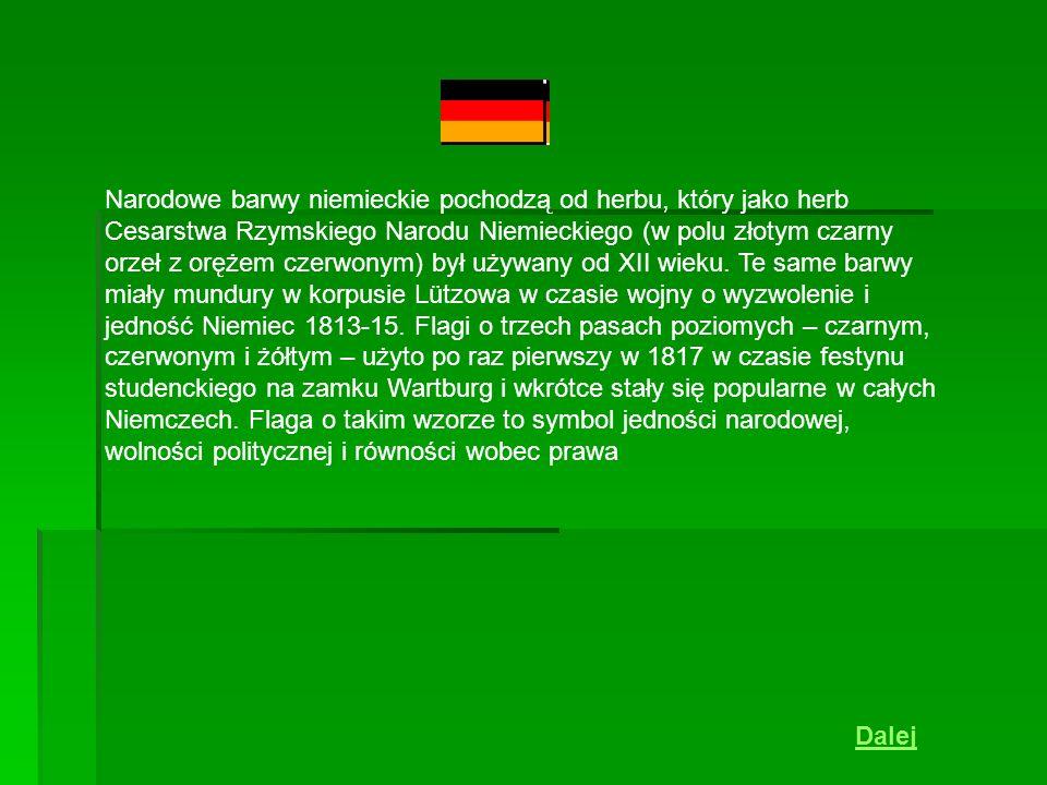 Narodowe barwy niemieckie pochodzą od herbu, który jako herb Cesarstwa Rzymskiego Narodu Niemieckiego (w polu złotym czarny orzeł z orężem czerwonym) był używany od XII wieku. Te same barwy miały mundury w korpusie Lützowa w czasie wojny o wyzwolenie i jedność Niemiec 1813-15. Flagi o trzech pasach poziomych – czarnym, czerwonym i żółtym – użyto po raz pierwszy w 1817 w czasie festynu studenckiego na zamku Wartburg i wkrótce stały się popularne w całych Niemczech. Flaga o takim wzorze to symbol jedności narodowej, wolności politycznej i równości wobec prawa