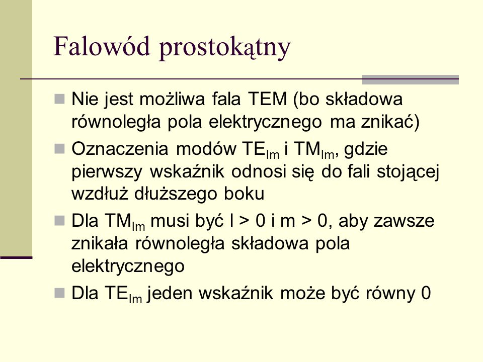 Falowód prostokątnyNie jest możliwa fala TEM (bo składowa równoległa pola elektrycznego ma znikać)