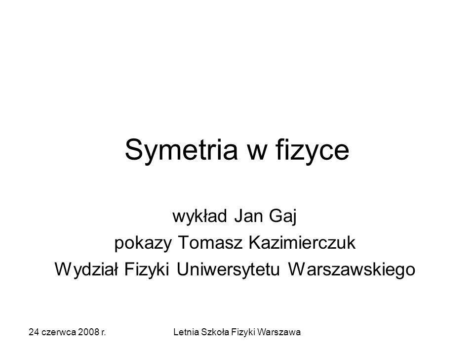 Symetria w fizyce wykład Jan Gaj pokazy Tomasz Kazimierczuk