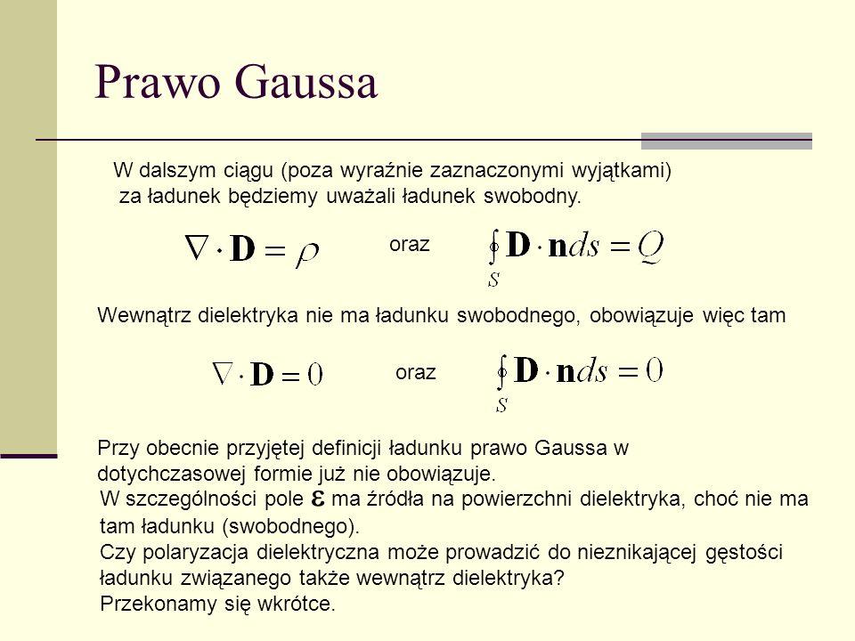Prawo Gaussa W dalszym ciągu (poza wyraźnie zaznaczonymi wyjątkami) za ładunek będziemy uważali ładunek swobodny.