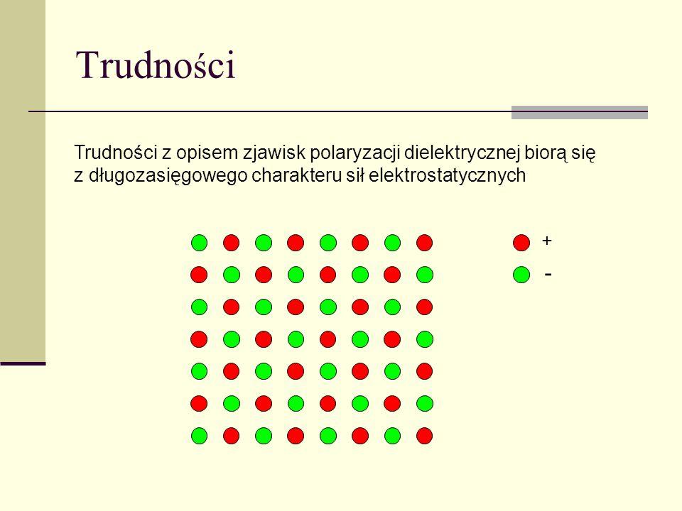 TrudnościTrudności z opisem zjawisk polaryzacji dielektrycznej biorą się z długozasięgowego charakteru sił elektrostatycznych.