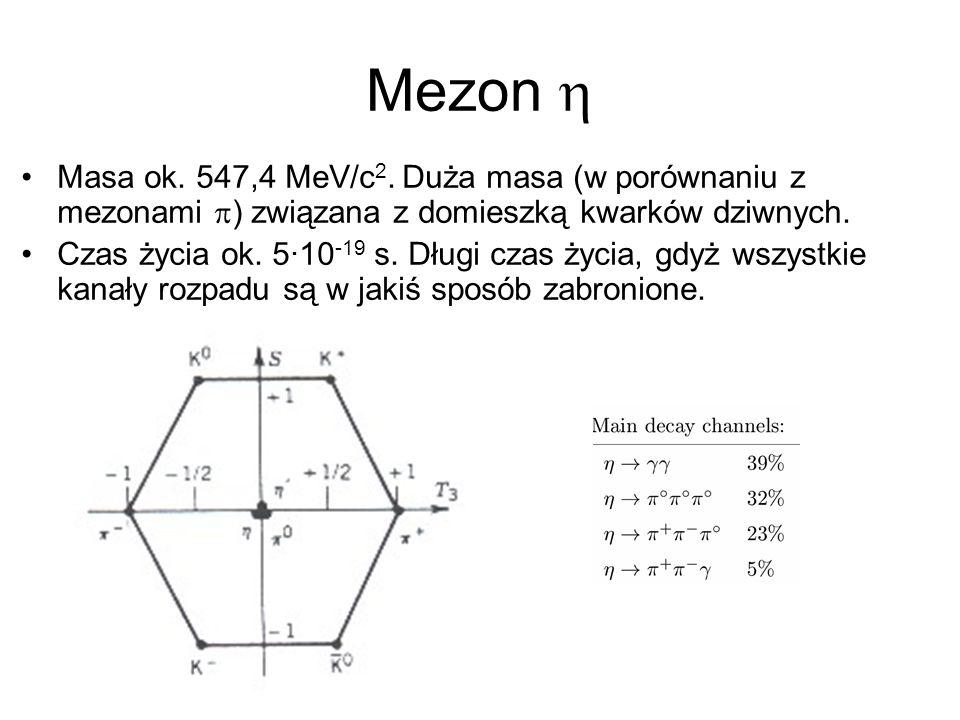 Mezon  Masa ok. 547,4 MeV/c2. Duża masa (w porównaniu z mezonami ) związana z domieszką kwarków dziwnych.