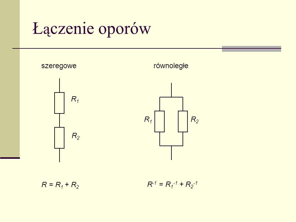 Łączenie oporów szeregowe równoległe R1 R1 R2 R2 R = R1 + R2