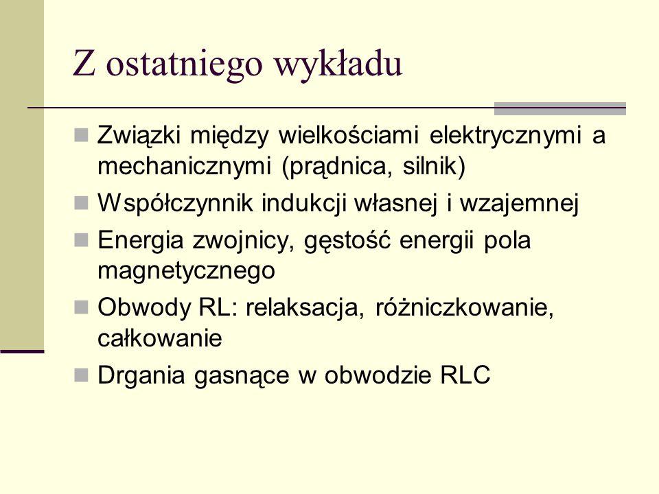 Z ostatniego wykładu Związki między wielkościami elektrycznymi a mechanicznymi (prądnica, silnik) Współczynnik indukcji własnej i wzajemnej.