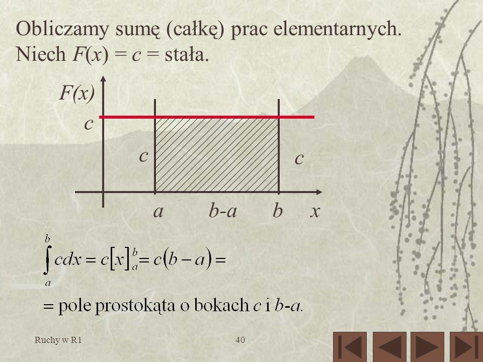 Obliczamy sumę (całkę) prac elementarnych. Niech F(x) = c = stała.