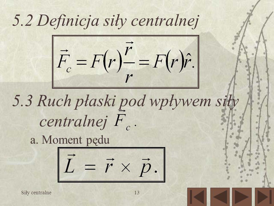 5. 2 Definicja siły centralnej 5. 3 Ruch płaski pod wpływem siły
