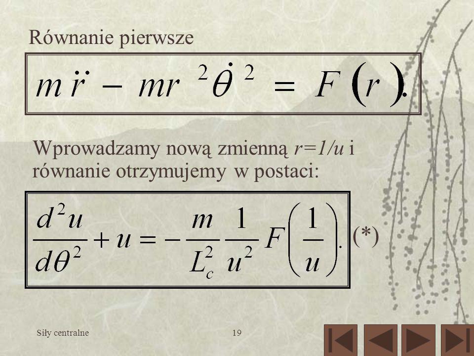 Równanie pierwsze Wprowadzamy nową zmienną r=1/u i równanie otrzymujemy w postaci: (*) Siły centralne.