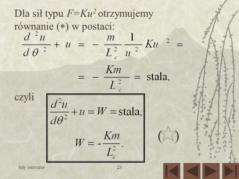 ( ) Dla sił typu F=Ku2 otrzymujemy równanie (*) w postaci: czyli