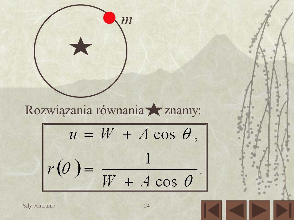 m Rozwiązania równania znamy: Siły centralne