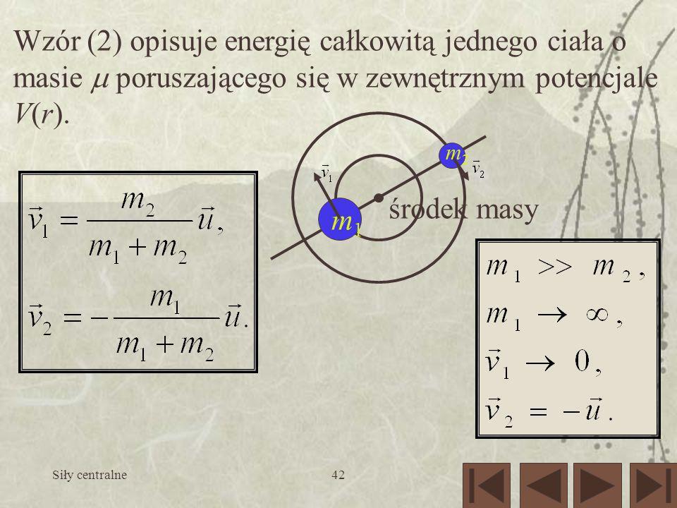 Wzór (2) opisuje energię całkowitą jednego ciała o masie  poruszającego się w zewnętrznym potencjale V(r).