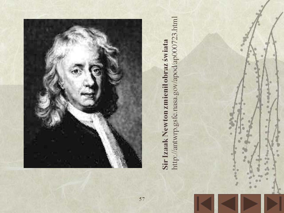 http://antwrp.gsfc.nasa.gov/apod/ap000723.html Sir Izaak Newton zmienił obraz świata