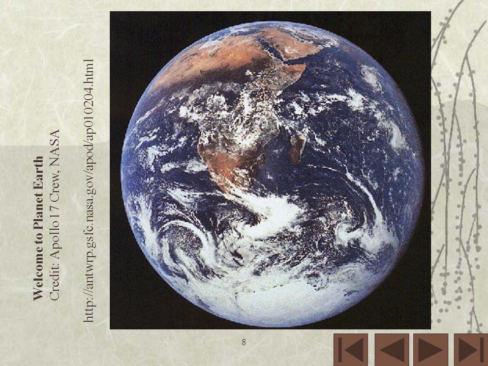 Welcome to Planet Earth Credit: Apollo 17 Crew, NASA