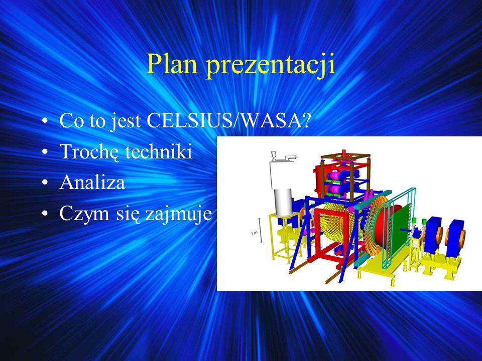 Plan prezentacji Co to jest CELSIUS/WASA Trochę techniki Analiza