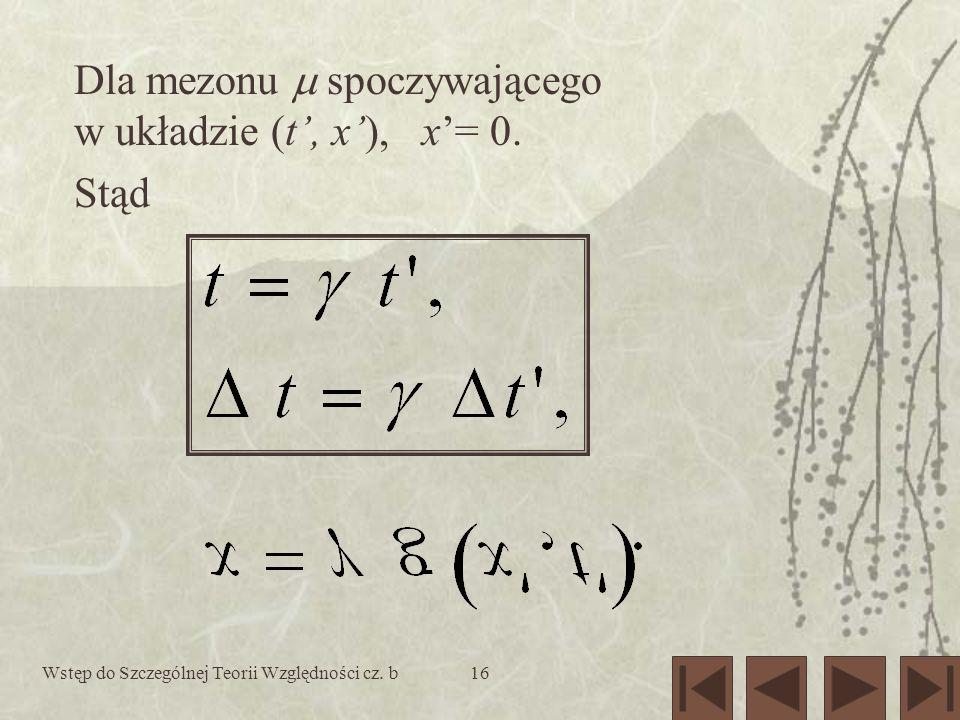 Dla mezonu  spoczywającego w układzie (t', x'), x'= 0. Stąd