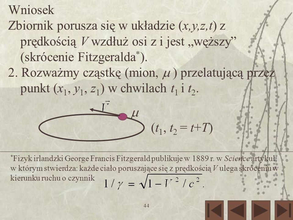 """Wniosek Zbiornik porusza się w układzie (x,y,z,t) z prędkością V wzdłuż osi z i jest """"węższy (skrócenie Fitzgeralda*)."""