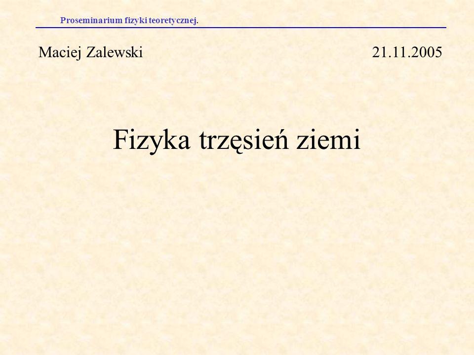 Maciej Zalewski 21.11.2005 Fizyka trzęsień ziemi