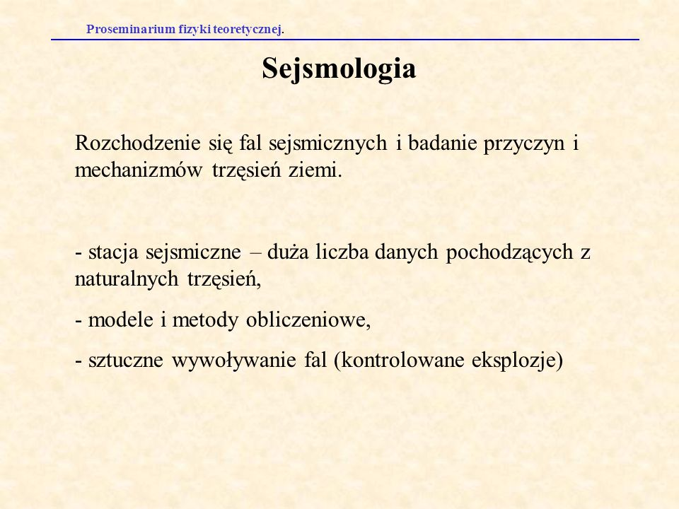 Sejsmologia Rozchodzenie się fal sejsmicznych i badanie przyczyn i mechanizmów trzęsień ziemi.