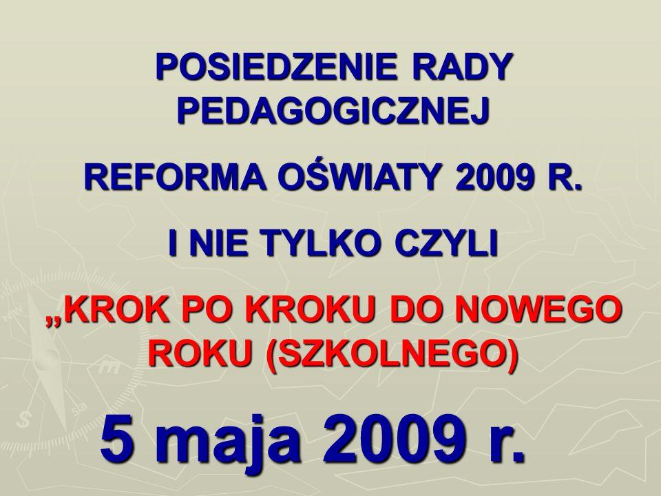 5 maja 2009 r. POSIEDZENIE RADY PEDAGOGICZNEJ REFORMA OŚWIATY 2009 R.