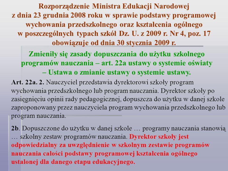 Rozporządzenie Ministra Edukacji Narodowej z dnia 23 grudnia 2008 roku w sprawie podstawy programowej wychowania przedszkolnego oraz kształcenia ogólnego w poszczególnych typach szkół Dz. U. z 2009 r. Nr 4, poz. 17 obowiązuje od dnia 30 stycznia 2009 r.