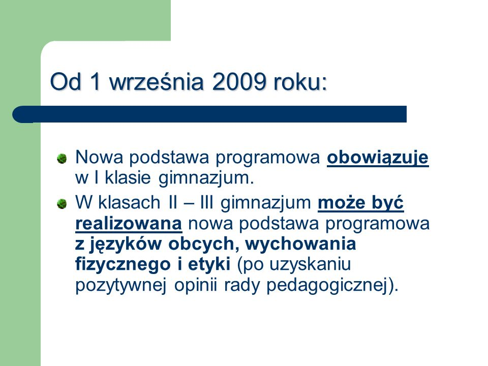 Od 1 września 2009 roku:Nowa podstawa programowa obowiązuje w I klasie gimnazjum.
