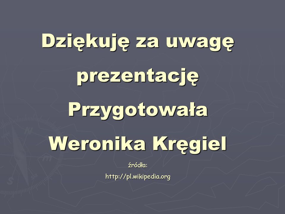 Dziękuję za uwagę prezentację Przygotowała Weronika Kręgiel źródła: http://pl.wikipedia.org
