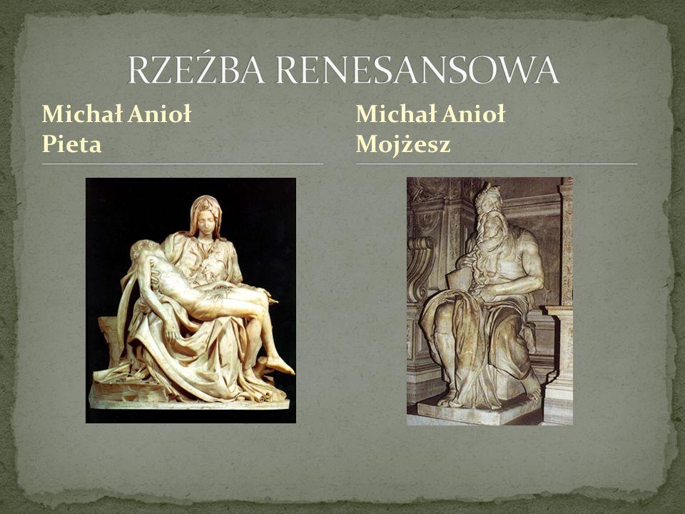 RZEŹBA RENESANSOWA Michał Anioł Pieta Michał Anioł Mojżesz