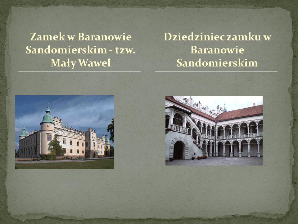 . Zamek w Baranowie Sandomierskim - tzw. Mały Wawel