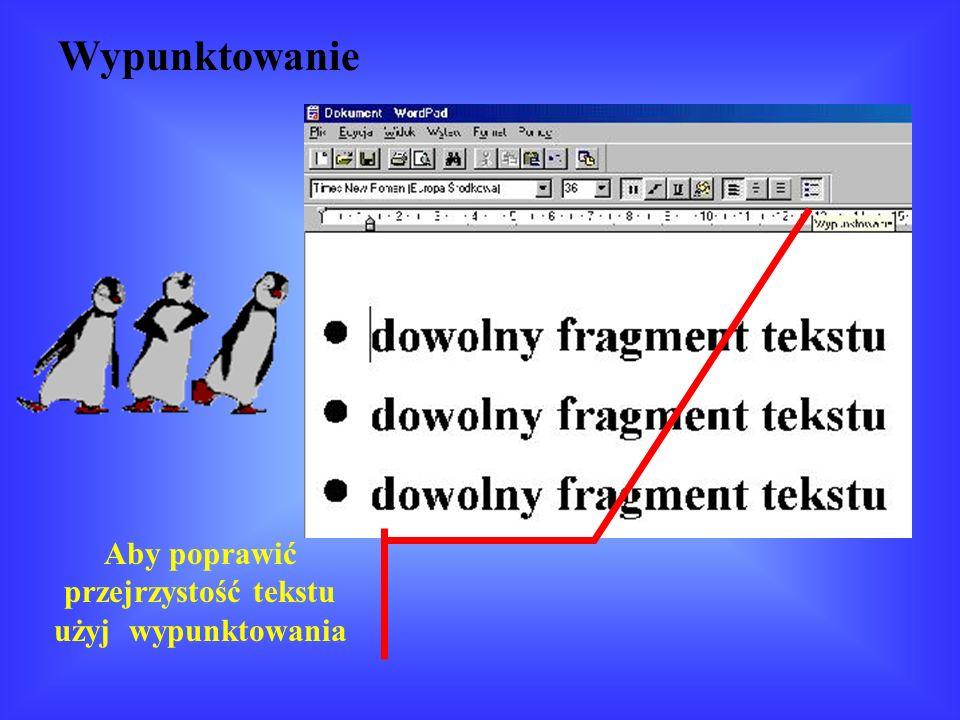 Aby poprawić przejrzystość tekstu użyj wypunktowania