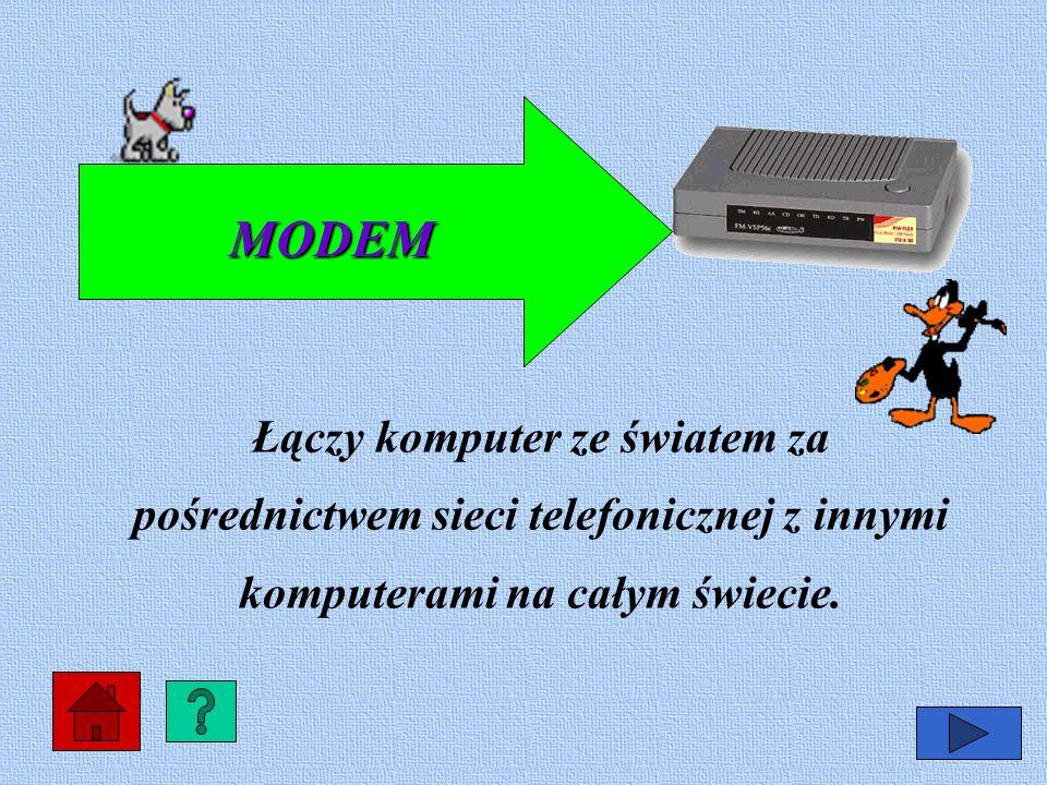 MODEM Łączy komputer ze światem za pośrednictwem sieci telefonicznej z innymi komputerami na całym świecie.
