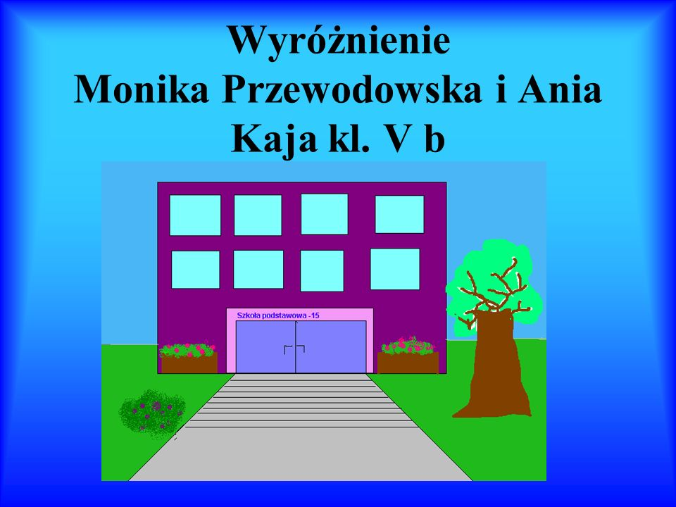 Wyróżnienie Monika Przewodowska i Ania Kaja kl. V b