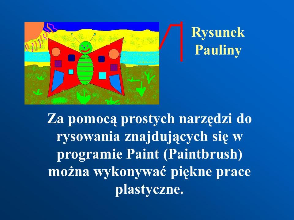 Rysunek Pauliny Za pomocą prostych narzędzi do rysowania znajdujących się w programie Paint (Paintbrush) można wykonywać piękne prace plastyczne.