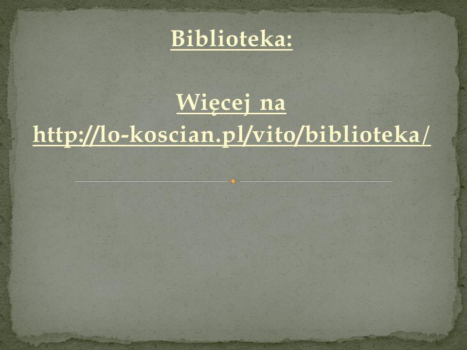 Biblioteka: Więcej na http://lo-koscian.pl/vito/biblioteka/