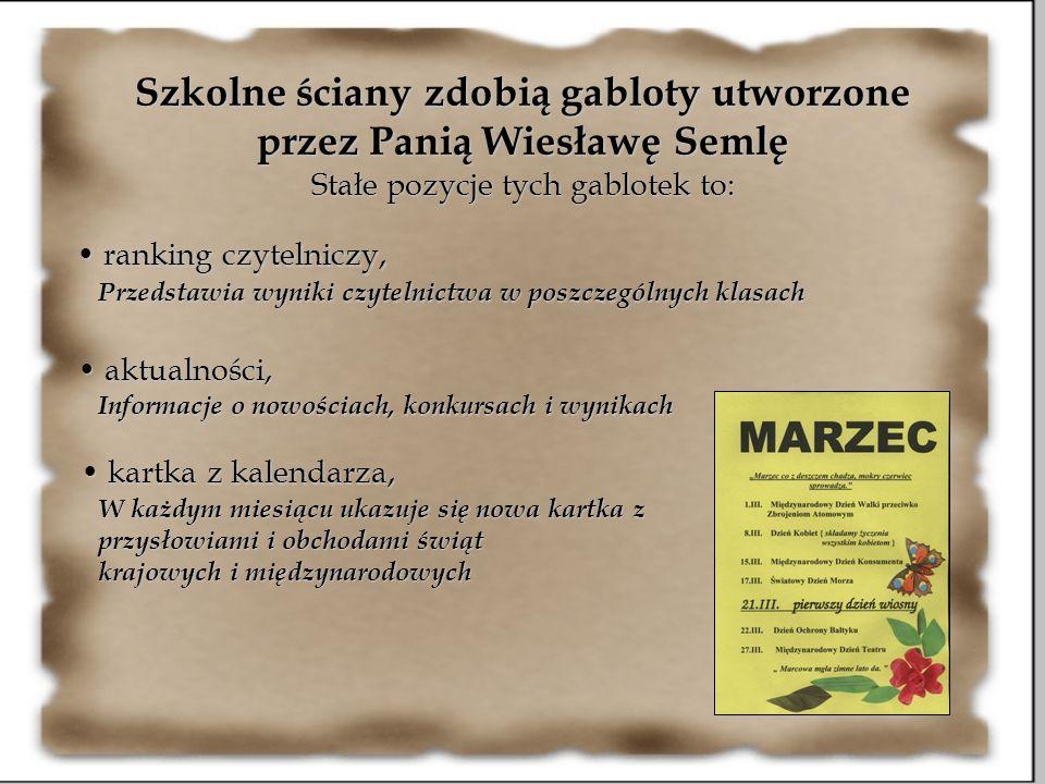 Szkolne ściany zdobią gabloty utworzone przez Panią Wiesławę Semlę Stałe pozycje tych gablotek to: