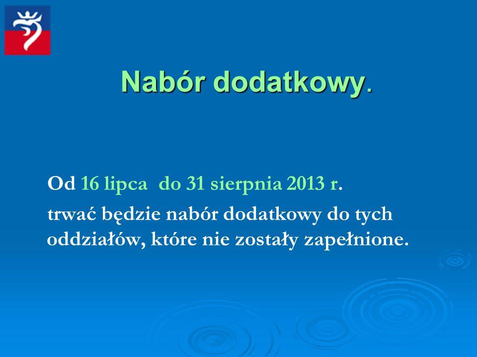 Nabór dodatkowy. Od 16 lipca do 31 sierpnia 2013 r.