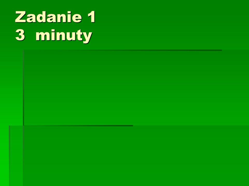 Zadanie 1 3 minuty