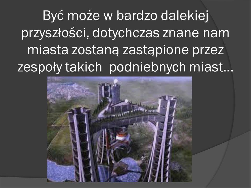 Być może w bardzo dalekiej przyszłości, dotychczas znane nam miasta zostaną zastąpione przez zespoły takich podniebnych miast…