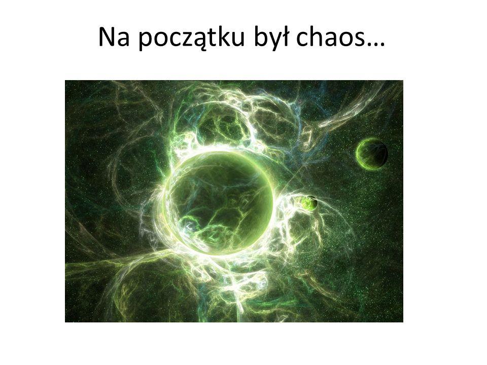Na początku był chaos…